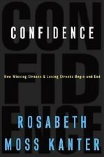 Confidence : How Winning and Losing Streaks Begin and End by Rosabeth Moss...
