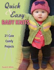 Quick and Easy Baby Knits : 21 Cute, Comfy Projects by Sarah E White (2013,...