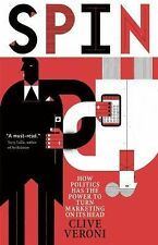 Spin : How Politics Has the Power to Turn Marketing on Its Head by Clive Veroni