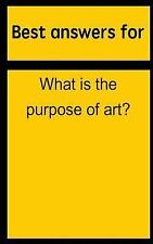 Best Answers for What Is the Purpose of Art? by Barbara Boone (2015, Paperback)
