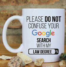 """""""Please Do Not Confuse Your Google Search With My Law Degree"""" Mug"""
