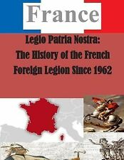 France: Legio Patria Nostra: the History of the French Foreign Legion Since...