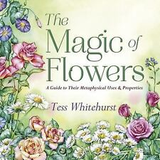 NEW - The Magic of Flowers: A Guide to Their Metaphysical Uses & Properties