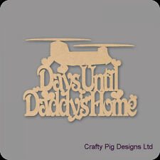 Days Until My Daddy's Home With Chinook Plaque - 3mm MDF Wooden Craft Blank