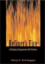 Refiner's Fire : A Religious Engagement with Violence by Cheryl A....