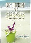 My Bucket of Sand: And Other Spiritual Thoughts (Wisdom for Life) by Jones, She