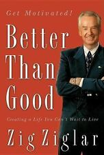 (New) Better Than Good : Creating a Life You Can't Wait to Live by Zig Ziglar