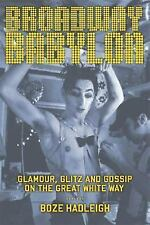 Broadway Babylon : Glamour, Glitz, and Gossip on the Great White Way by Boze Had