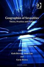 Geographies of Sexualities: Theory, Practices and Politics, Gavin Brown, Jason L