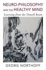 Neurophilosophy and the Healthy Mind : Learning from the Unwell Brain by...