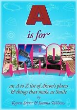 A Is for Akron : An a to Z List of Akron's Places and Things That Make Us...