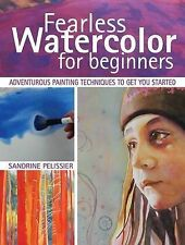 Fearless Watercolor for Beginners:Adventurous Painting Techniques to Get You.NEW