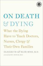 On Death and Dying: What the Dying Have to Teach Doctors, Nurses, Clergy and T..