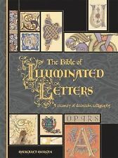 The Bible of Illuminated Letters : A Treasury of Decorative Calligraphy by...