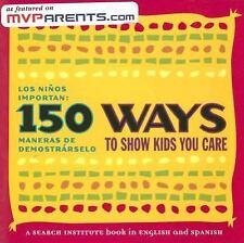 150 Ways to Show Kids You Care/Los niños importan: 150 maneras de demostrárselo
