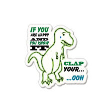 """If You Are Happy And You Know It Oh… Dinosaur Funny car bumper sticker decal 4"""""""