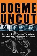 Dogme Uncut : Lars Von Trier, Thomas Vinterberg, and the Gang That Took on...