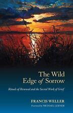 The Wild Edge of Sorrow : Rituals of Renewal and the Sacred Work of Grief by...