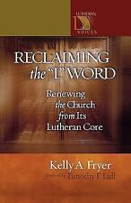 """Reclaiming the """"L"""" Word: Renewing the Church from Its Lutheran Core, Fryer, Kell"""