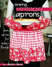 SEWING VINTAGE APRONS Classic Aprons for Today's Lifestyle by Denise Clason NEW
