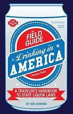 The Field Guide to Drinking in America: A Traveler's Handbook to State Liquor La