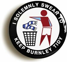 I SOLEMNLY SWEAR TO KEEP BURNLEY TIDY BADGE BUTTON PIN (1inch/25mm diameter)