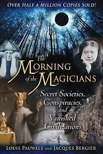 The Morning of the Magicians : Secret Societies, Conspiracies, and Vanished...