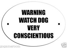 "24-WARNING WATCH DOG VERY CONSCIENTIOUS  DOOR PLATE SIGN SIZE 5"" X 3.5"""