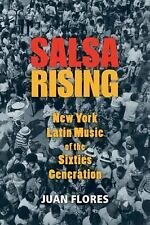 Salsa Rising : New York Latin Music of the Sixties Generation (1960-1975) by...