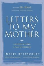 Letters to My Mother : A Message of Love, a Plea for Freedom by Ingrid Betancour