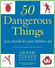 50 Dangerous Things (You Should Let Your Children Do) by Gever Tulley and...
