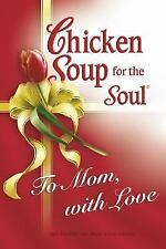 Chicken Soup for the Soul : To Mom, with Love (HARDBACK) BRAND NEW FAST SHIPPING