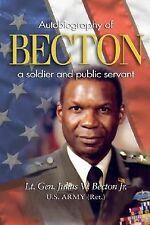 Becton: Autobiography of a Soldier and Public Servant Becton Jr., Julius W. Har