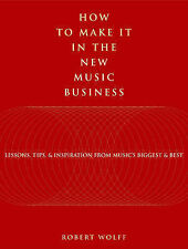 How to Make It in the New Music Business: Lessons, Tips and Inspiration from Mus