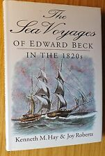 The Sea Voyages Of Edward Beck In the 1820s by K.M.Hay H/B1996