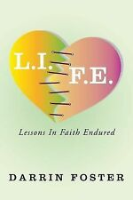 L. I. F. E. : Lessons in Faith Endured by Darrin Foster (2015, Paperback)