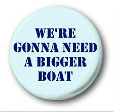 """WE'RE GONNA NEED A BIGGER BOAT - 25mm 1"""" Button Badge - Cute Novelty Jaws"""