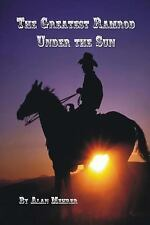 The Best Ramrod under the Sun : A Hard Way to Earn a Livin' by Alan Mehrer...