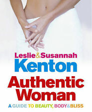 Authentic Woman: A Guide to Beauty, Body and Bliss, Susannah Kenton, Leslie Kent