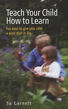 TEACH YOUR CHILD HOW TO LEARN: GIVE YOUR CHILD A GOOD START IN LIFE, SU GARNETT,