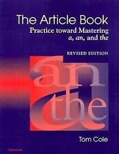 The Article Book : Practice Toward Mastering a, an and The by Tom Cole (2000,...