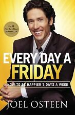 Every Day a Friday : How to Be Happier 7 Days a Week by Joel Osteen (2012,...