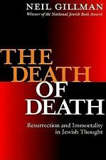 The Death of Death: Resurrection and Immortality in Jewish Thought Gillman PhD,