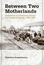 Between Two Motherlands: Nationality and Emigration among the Greeks of Bulgaria