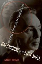 Balanchine & the Lost Muse: Revolution & the Making of a Choreographer, Kendall,