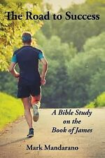 The Road to Success : A Bible Study on the Book of James by Mark Mandarano...