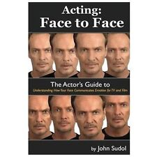 Acting Face to Face : The Actor's Guide to Understanding How Your Face...