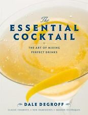 The Essential Cocktail : The Art of Mixing Perfect Drinks by Dale DeGroff...