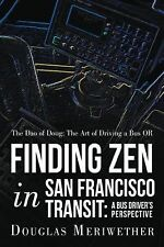 The Dao of Doug: The Art of Driving a Bus Or Finding Zen in San Francisco Trans