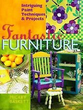 Fantastic Furniture: Intriguing Paint Techniques & Projects, Baskett, Mickey, Go